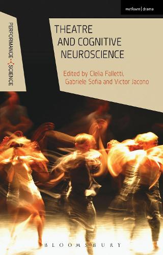 Theatre and Cognitive Neuroscience - Performance and Science: Interdisciplinary Dialogues (Hardback)