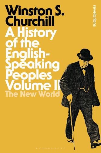 A History of the English-Speaking Peoples Volume II: The New World - Bloomsbury Revelations (Paperback)