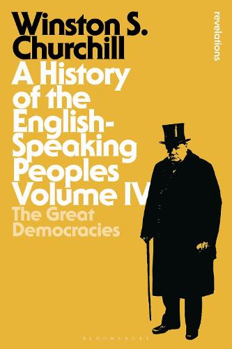 A History of the English-Speaking Peoples Volume IV: The Great Democracies - Bloomsbury Revelations (Paperback)