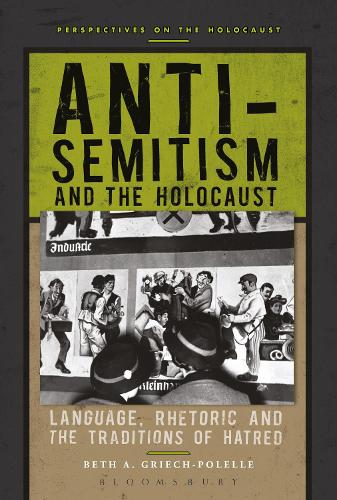Anti-Semitism and the Holocaust: Language, Rhetoric and the Traditions of Hatred - Perspectives on the Holocaust (Hardback)