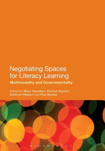 Negotiating Spaces for Literacy Learning: Multimodality and Governmentality (Hardback)