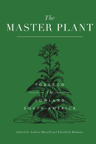 The Master Plant: Tobacco in Lowland South America (Hardback)