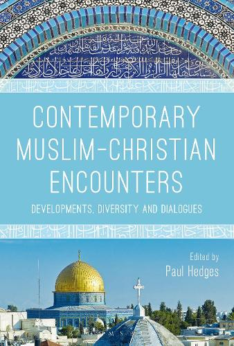 Contemporary Muslim-Christian Encounters: Developments, Diversity and Dialogues (Hardback)