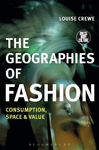The Geographies of Fashion: Consumption, Space, and Value - Dress, Body, Culture (Paperback)
