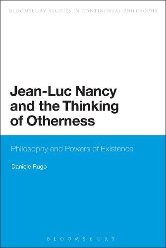 Jean-Luc Nancy and the Thinking of Otherness: Philosophy and Powers of Existence - Bloomsbury Studies in Continental Philosophy (Paperback)