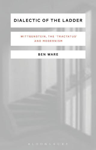 Dialectic of the Ladder: Wittgenstein, the 'Tractatus' and Modernism (Hardback)