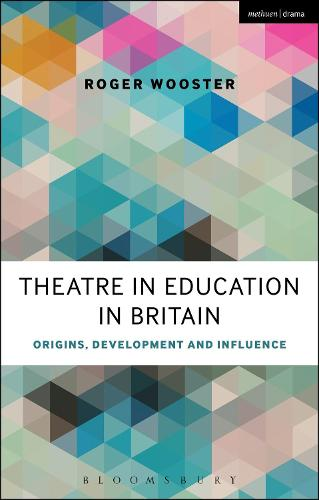 Theatre in Education in Britain: Origins, Development and Influence (Paperback)