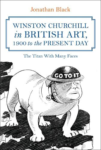 Winston Churchill in British Art, 1900 to the Present Day: The Titan With Many Faces (Hardback)