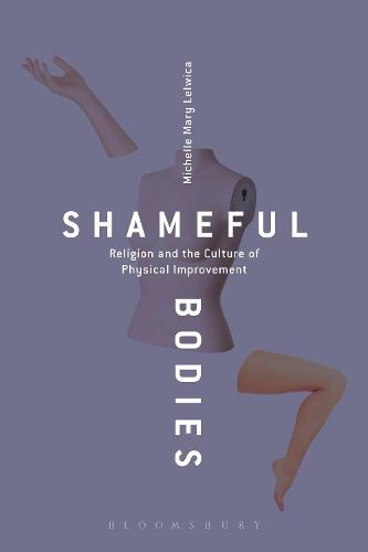 Shameful Bodies: Religion and the Culture of Physical Improvement (Hardback)