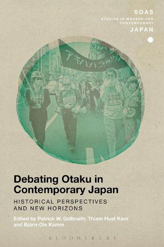 Debating Otaku in Contemporary Japan: Historical Perspectives and New Horizons - SOAS Studies in Modern and Contemporary Japan (Hardback)