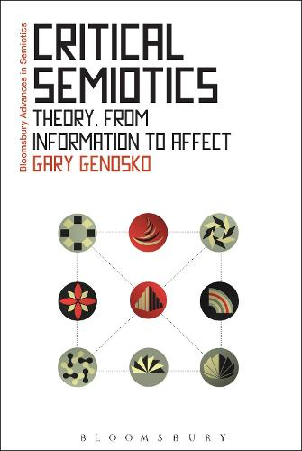 Critical Semiotics: Theory, from Information to Affect - Bloomsbury Advances in Semiotics (Hardback)