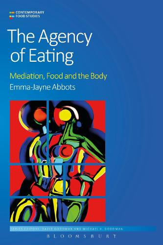 The Agency of Eating: Mediation, Food and the Body - Contemporary Food Studies: Economy, Culture and Politics (Paperback)