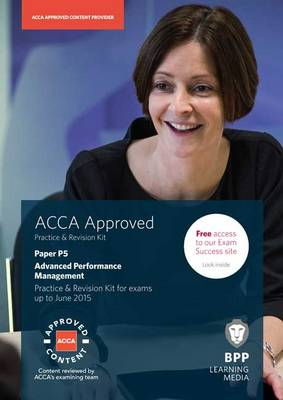 ACCA P5 Advanced Performance Management: Practice and Revision Kit (Paperback)