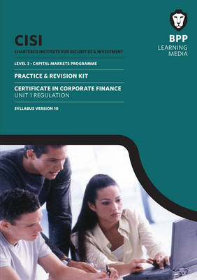 CISI Capital Markets Programme Certificate in Corporate Finance Unit 1 Syllabus Version 10: Practice and Revision Kit (Paperback)