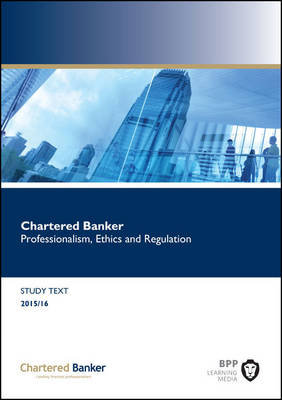 Chartered Banker Professional Ethics and Regulation: Study Text (Paperback)