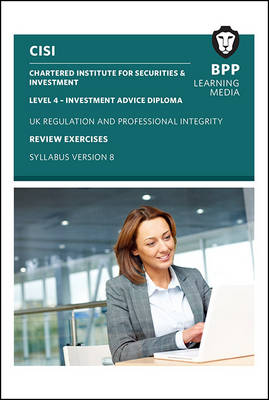 CISI IAD Level 4 UK Regulation and Professional Integrity Syllabus Version 8: Review Exercises (Paperback)