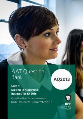AAT Business Tax AQ2013 FA2016: Question Bank (Paperback)