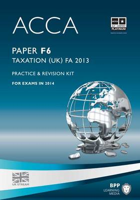 ACCA F6 Taxation FA2013: Practice and Revision Kit (Paperback)