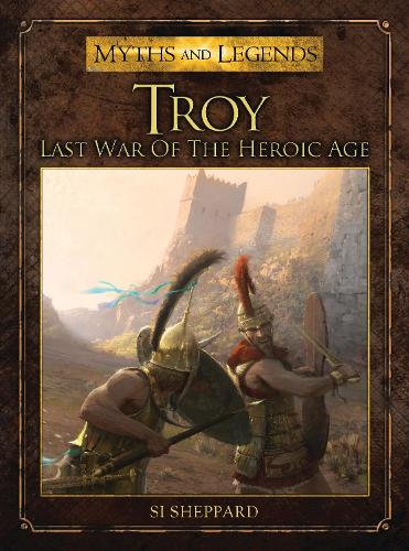 Troy: Last War of the Heroic Age - Myths and Legends (Paperback)