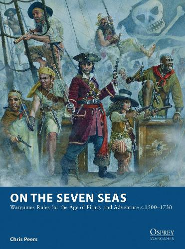 On the Seven Seas: Wargames Rules for the Age of Piracy and Adventure c.1500-1730 - Osprey Wargames 7 (Paperback)
