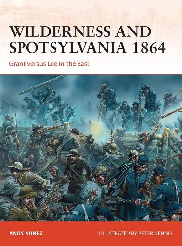 Wilderness and Spotsylvania 1864: Grant versus Lee in the East - Campaign 267 (Paperback)