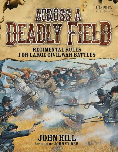 Across A Deadly Field: Regimental Rules for Civil War Battles - Across A Deadly Field (Hardback)