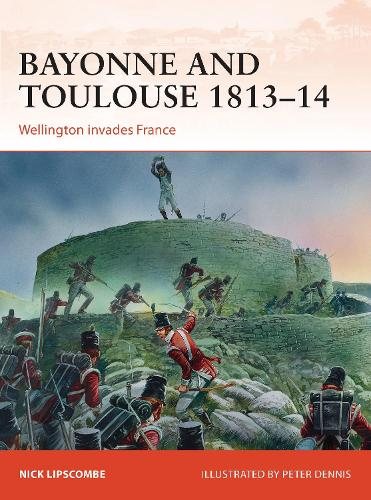 Bayonne and Toulouse 1813-14: Wellington invades France - Campaign 266 (Paperback)