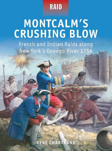 Montcalm's Crushing Blow: French and Indian Raids along New York's Oswego River 1756 - Raid 46 (Paperback)