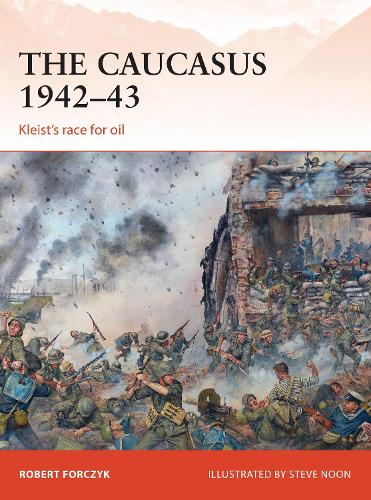 The Caucasus 1942-43: Kleist's race for oil - Campaign 281 (Paperback)
