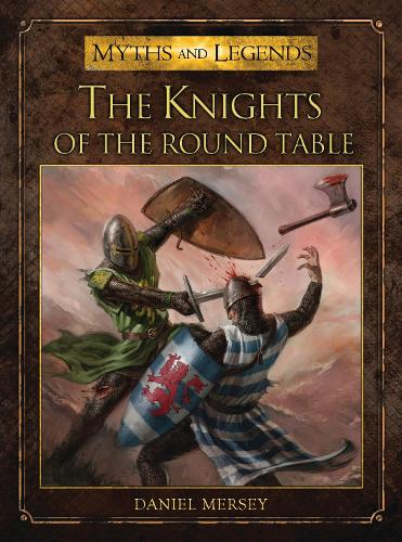 The Knights of the Round Table - Myths and Legends (Paperback)