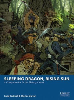 Sleeping Dragon, Rising Sun: A Companion for In Her Majesty's Name - Osprey Wargames 3 (Paperback)