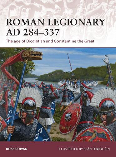 Roman Legionary AD 284-337: The age of Diocletian and Constantine the Great - Warrior 175 (Paperback)