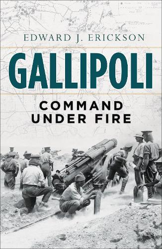 Gallipoli: Command Under Fire (Hardback)