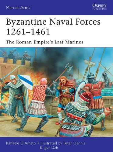 Byzantine Naval Forces 1261-1461: The Roman Empire's Last Marines - Men-at-Arms 502 (Paperback)