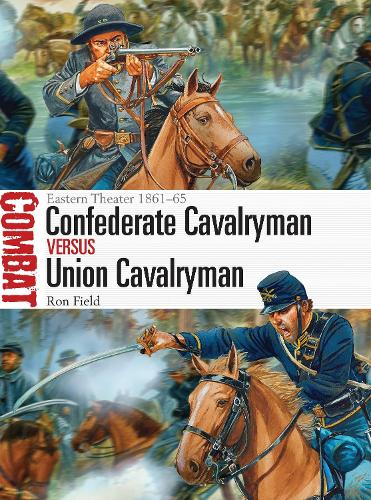 Confederate Cavalryman vs Union Cavalryman: Eastern Theater 1861-65 - Combat 12 (Paperback)
