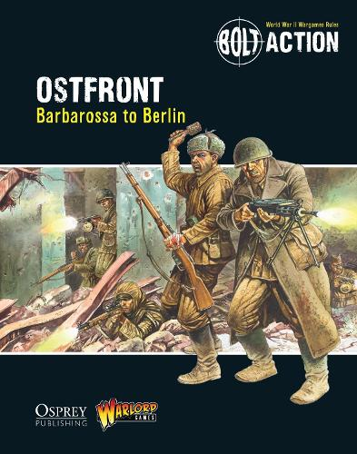Bolt Action: Ostfront: Barbarossa to Berlin - Bolt Action (Paperback)