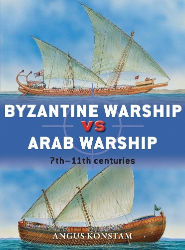 Byzantine Warship vs Arab Warship: 7th-11th centuries - Duel (Paperback)