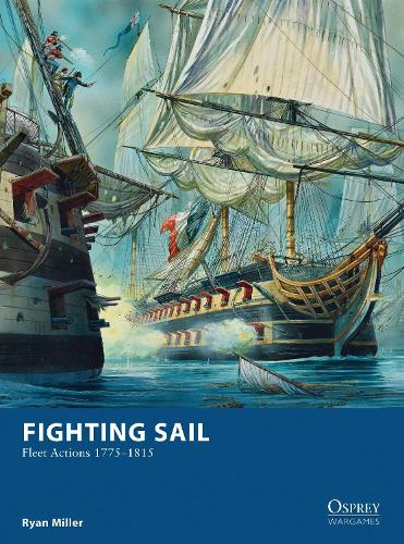 Fighting Sail: Fleet Actions 1775-1815 - Osprey Wargames 9 (Paperback)