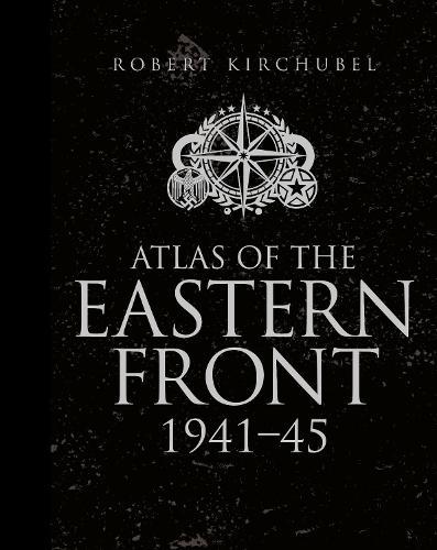 Atlas of the Eastern Front: 1941-45 (Hardback)
