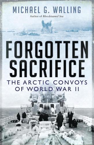 Forgotten Sacrifice: The Arctic Convoys of World War II (Paperback)