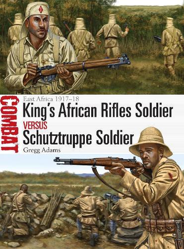 King's African Rifles Soldier vs Schutztruppe Soldier: East Africa 1917-18 - Combat 20 (Paperback)