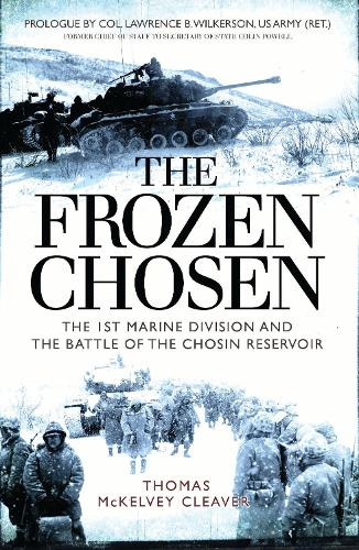 The Frozen Chosen: The 1st Marine Division and the Battle of the Chosin Reservoir (Hardback)