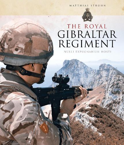 The Royal Gibraltar Regiment: Nulli expugnabilis hosti (Hardback)