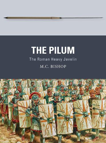 The Pilum: The Roman Heavy Javelin - Weapon 55 (Paperback)