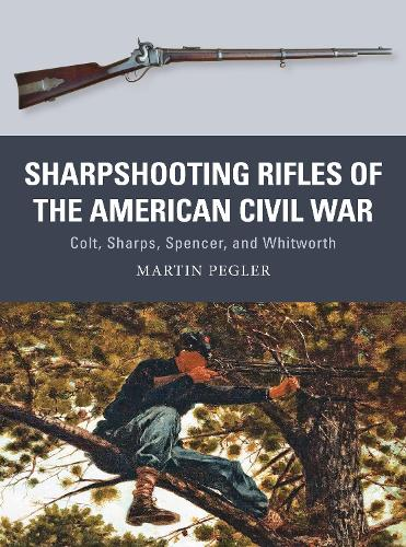 Sharpshooting Rifles of the American Civil War: Colt, Sharps, Spencer, and Whitworth - Weapon 56 (Paperback)