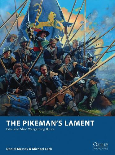 The Pikeman's Lament: Pike and Shot Wargaming Rules - Osprey Wargames (Paperback)