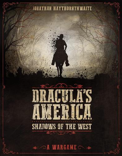 Dracula's America: Shadows of the West: A Wargame - Dracula's America (Hardback)