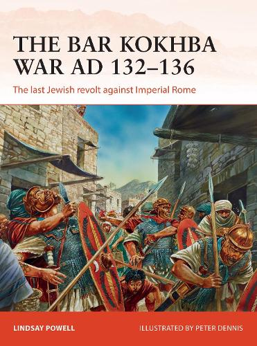 The Bar Kokhba War AD 132-136: The last Jewish revolt against Imperial Rome - Campaign 310 (Paperback)