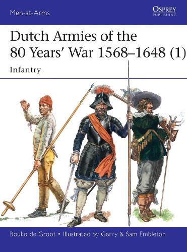 Dutch Armies of the 80 Years' War 1568-1648 1: Infantry - Men-at-Arms 510 (Paperback)