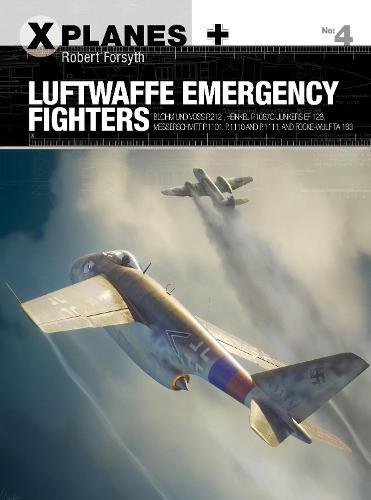 Luftwaffe Emergency Fighters: Blohm & Voss BV P.212 , Heinkel P.1087C, Junkers EF 128, Messerschmitt P.1101, Focke-Wulf Ta 183 and Henschel Hs P.135 - X-Planes 4 (Paperback)